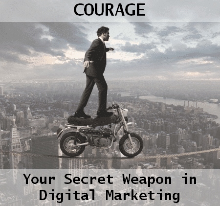 courage - digital marketing secret weapon